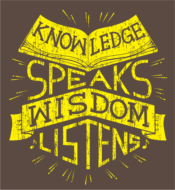 Knowledge Speaks, Wisdom Listens