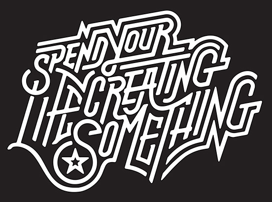 Spend Your Life Creating Something