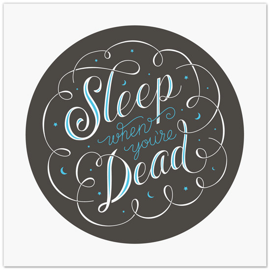 Sleep When You're Dead Print