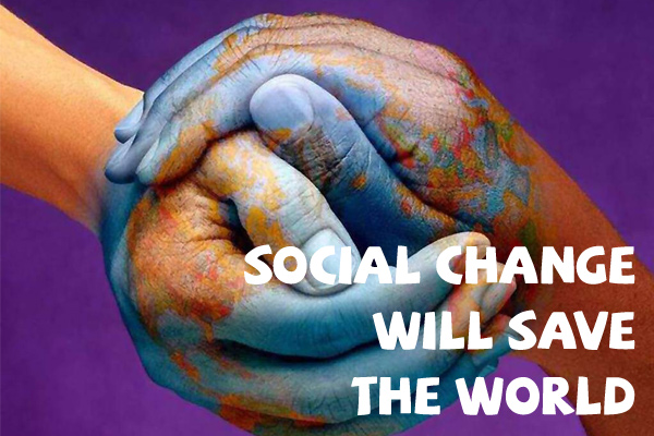 social change will save the world Only A Full Social Change Will Save The World