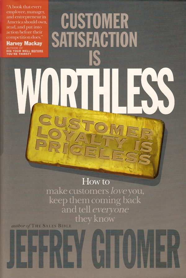 Customer Satisfaction Is Worthless, Customer Loyalty Is Priceless, by Jeffrey Gitomer