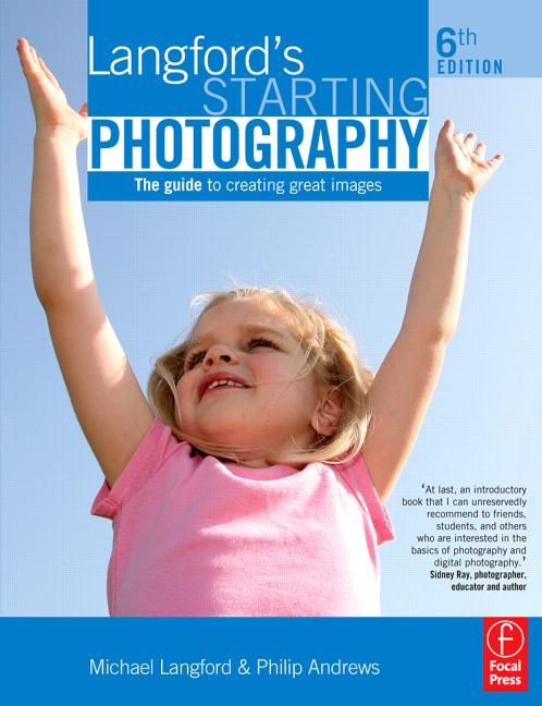 Langford's Starting Photography: The guide to creating great images by Philip Andrews