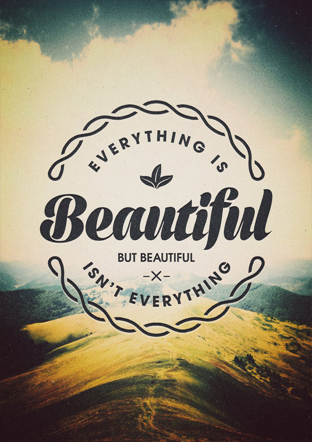 Image of: Life Everything Is Beautiful Inspirationfeed 20 Inspiring And Beautiful Typographic Quotes Inspirationfeed