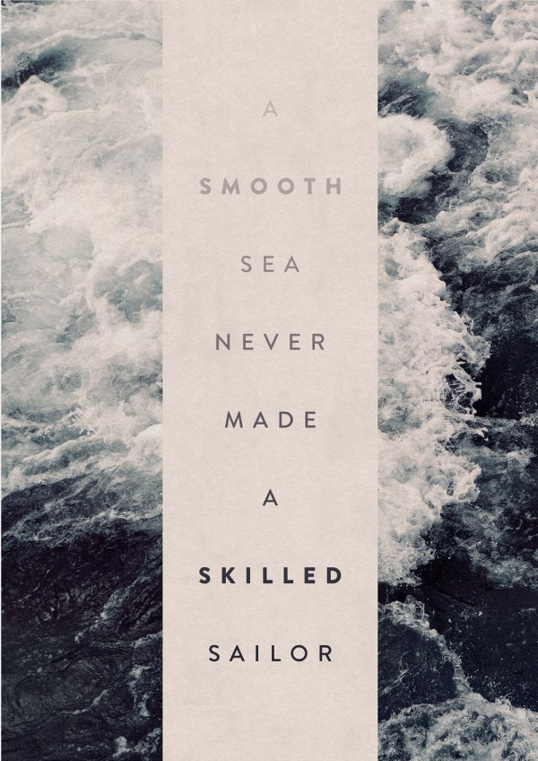 A Smooth Sea Never Made A Skilled Sailor. By Oliver Shilling