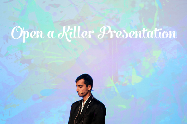 open a killer presentation Top 5 Tips to Open a Killer Presentation