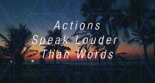actions-speak-lounder-than-words