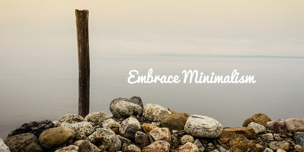 embrace minimalism 70+ Life Lessons and Advice I Would Teach My Younger Self