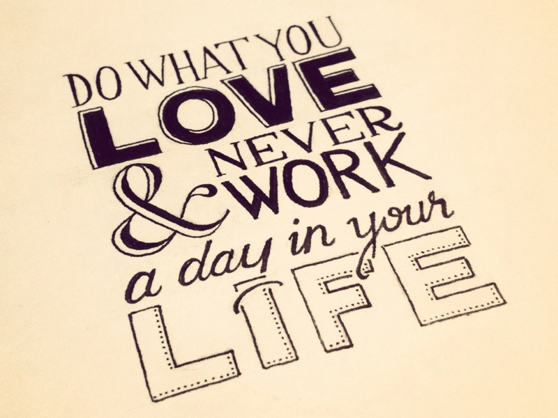 do what you love and never work a day in your life1 Astonishing Hand Lettering by Sean McCabe