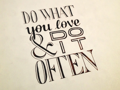 do-what-you-love-do-it-often[1]