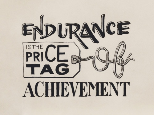 Endurance is the Price Tag of Achievement