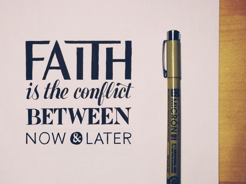 faith is the conflict between now and later1 Astonishing Hand Lettering by Sean McCabe