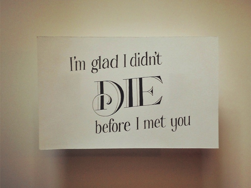 im glad i didnt die before i met you11 Astonishing Hand Lettering by Sean McCabe