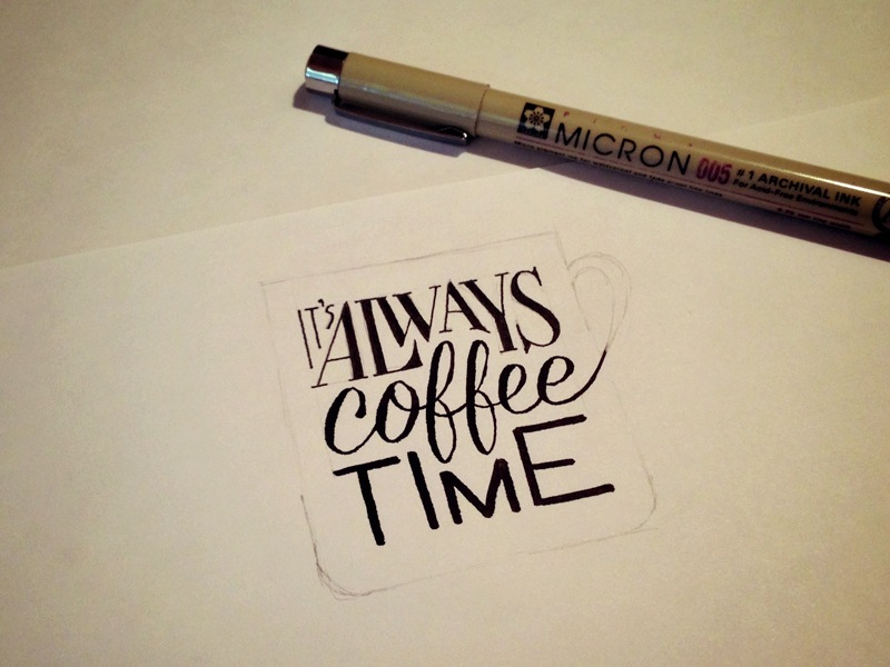 its always coffee time sketch1 Astonishing Hand Lettering by Sean McCabe