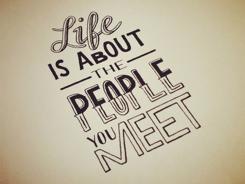 life is about the people you meet1 Astonishing Hand Lettering by Sean McCabe