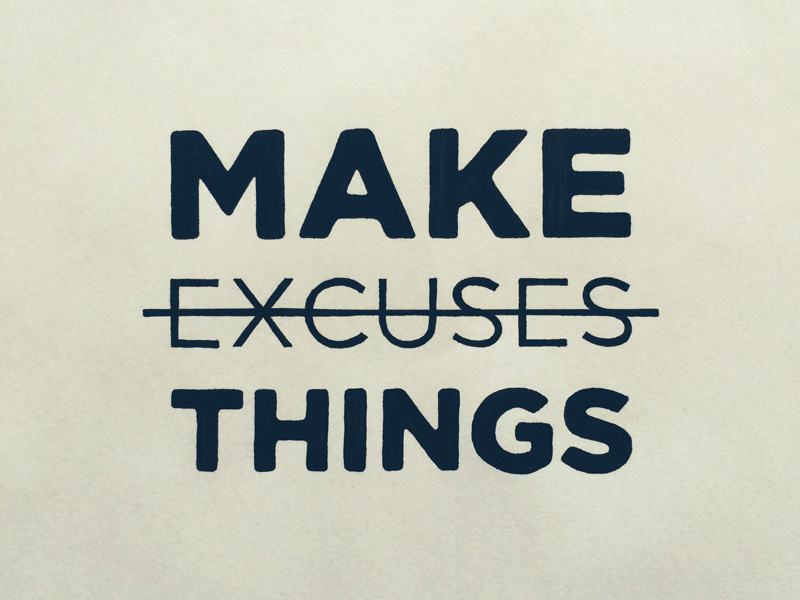 make things not excuses1 Astonishing Hand Lettering by Sean McCabe