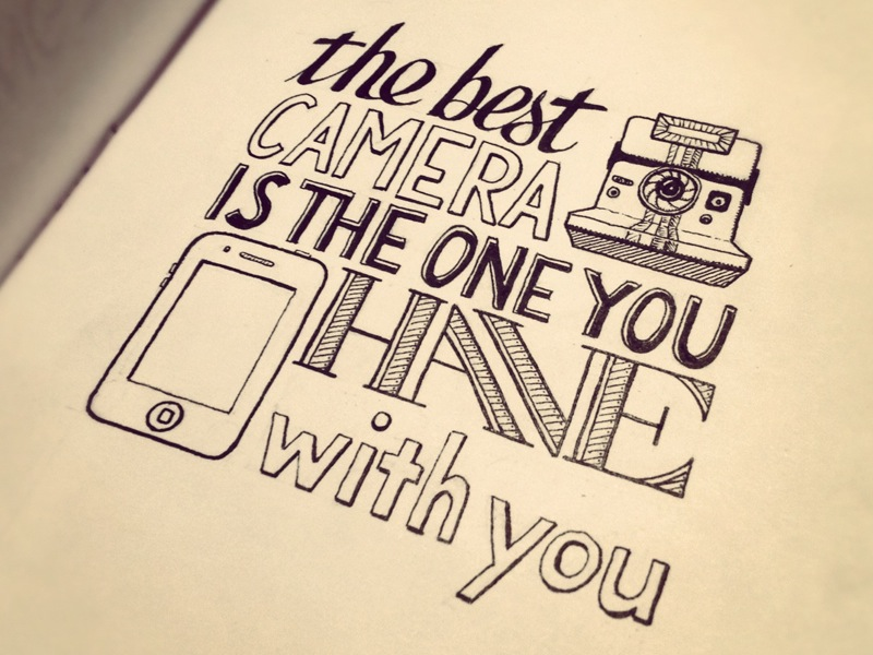 the best camera is the one you have with you1 Astonishing Hand Lettering by Sean McCabe