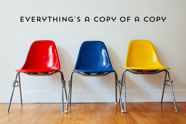 everything's-a-copy-of-a-copy