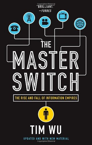 The Master Switch- The Rise and Fall of Information Empires